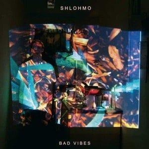 'Bad Vibes' by Shlohmo