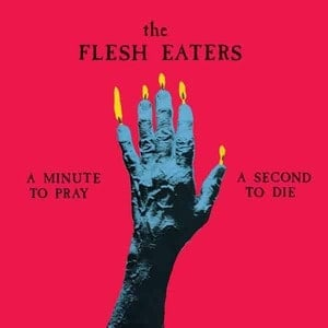 'Minute To Pray A Second To Die' by The Flesh Eaters