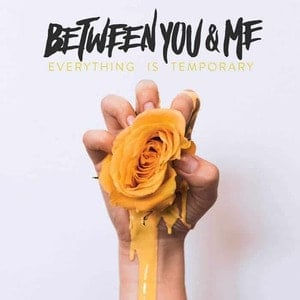 'Everything Is Temporary' by Between You & Me