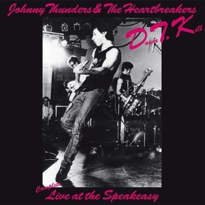 'Down To Kill – Complete Live At The Speakeasy' by Johnny Thunders & The Heartbreakers
