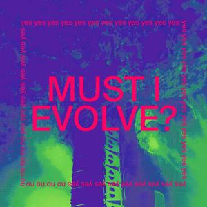 'Must I Evolve' by JARV IS