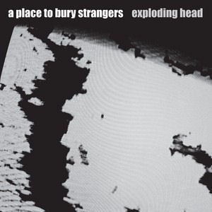 'Exploding Head' by A Place To Bury Strangers