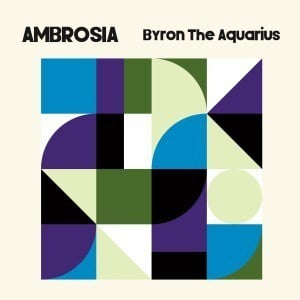 'Ambrosia' by Byron The Aquarius