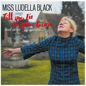 'Till You Lie In Your Grave' by Miss Ludella Black