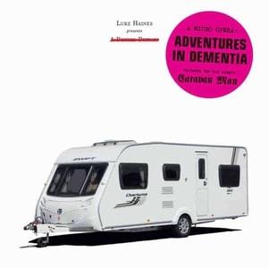 'Adventures In Dementia A Micro Opera' by Luke Haines