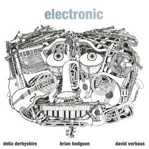 'Electronic' by Delia Derbyshire / Brian Hodgson / David Vorhaus