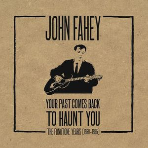 'Your Past Comes Back to Haunt You (The Fonotone Years 1958-1965)' by John Fahey