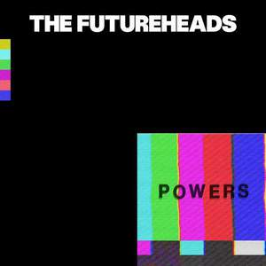 'Powers' by The Futureheads