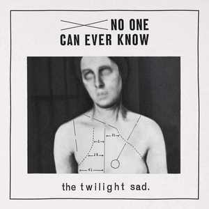 'No One Can Ever Know' by The Twilight Sad