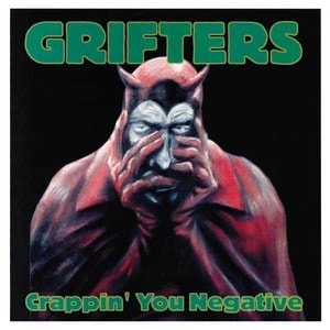 'Crappin' You Negative' by The Grifters