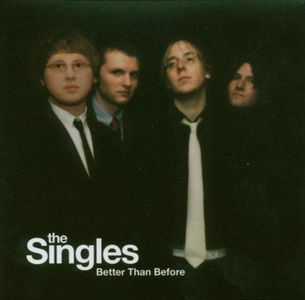 'Better Than Before' by The Singles