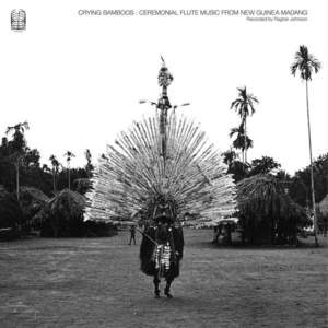 'Crying Bamboos: Ceremonial Flute Music from New Guinea: Madang' by Ragnar Johnson