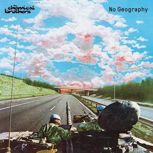 'No Geography' by The Chemical Brothers