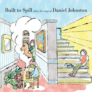 'Built To Spill Plays The Songs of Daniel Johnston' by Built To Spill