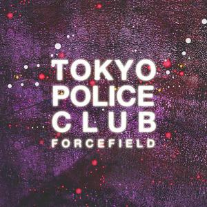 'Forcefield' by Tokyo Police Club