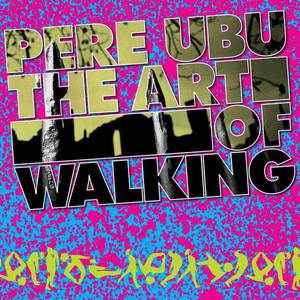 'The Art of Walking' by Pere Ubu