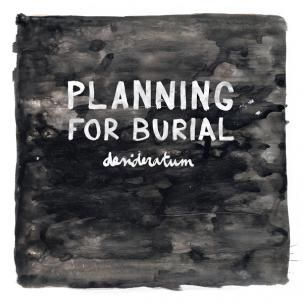 'Desideratum' by Planning For Burial