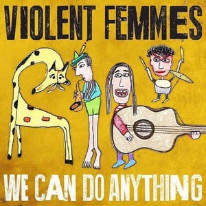 'We Can Do Anything' by Violent Femmes