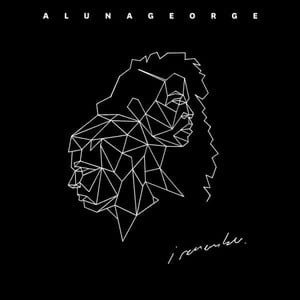 'I Remember' by AlunaGeorge