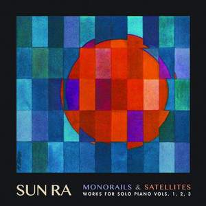 'Monorails & Satellites - Works For Solo Piano Vol 1, 2, 3' by Sun Ra