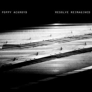 'Resolve Reimagined' by Poppy Ackroyd