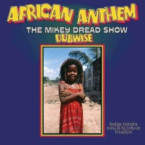 'African Anthem (The Mikey Dread Show Dubwise)' by Mikey Dread