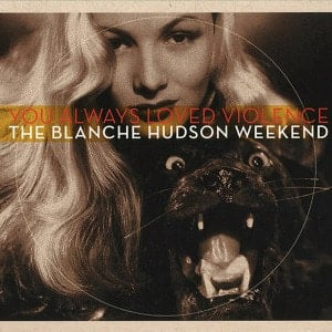 'You Always Loved Violence' by The Blanche Hudson Weekend