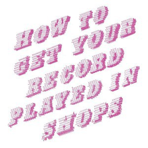 'How to Get Your Record Played in Shops' by Mike Donovan