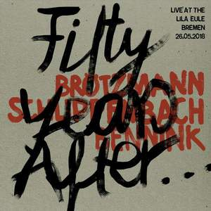 'Fifty Years After... Live at the Lila Eule, Bremen 26.05.2018' by Brötzmann / Schlippenbach / Bennink