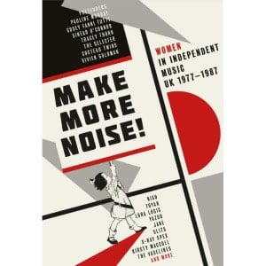 'Make More Noise! Women In Independent Music UK 1977-1987' by Various