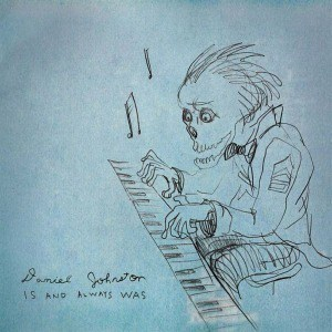 'Is And Always Was' by Daniel Johnston