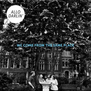 'We Come From The Same Place' by Allo Darlin'