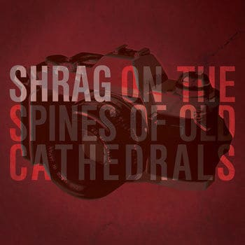 'On The Spines Of Old Cathedrals' by Shrag