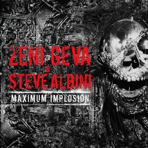 'Maximum Implosion' by Zeni Geva & Steve Albini