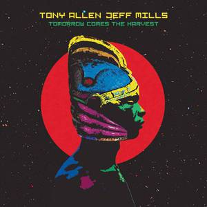 'Tomorrow Comes The Harvest' by Tony Allen & Jeff Mills