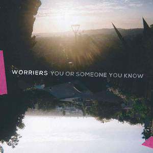 'You Or Someone You Know' by Worriers