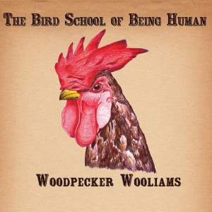 'The Bird School Of Being Human' by Woodpecker Wooliams
