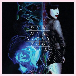 'Too True' by Dum Dum Girls