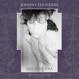 'Que Sera, Sera (Resurrected)' by Johnny Thunders