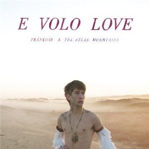 'E Volo Love' by Francois & The Atlas Mountains