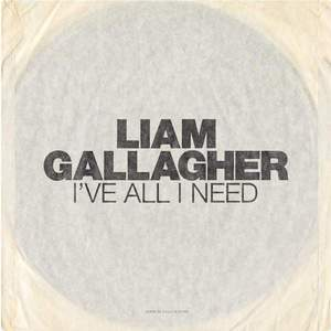 'I've All I Need' by Liam Gallagher