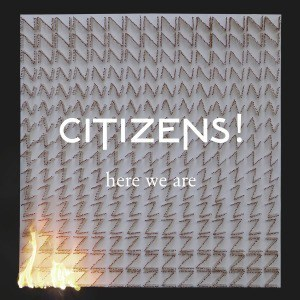 'Here We Are' by Citizens!