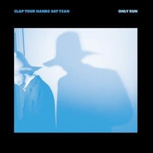 'Only Run' by Clap Your Hands Say Yeah