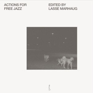 'Actions For Free Jazz (edited by Lasse Marhaug)' by Various