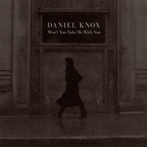 'Won't You Take Me With You' by Daniel Knox