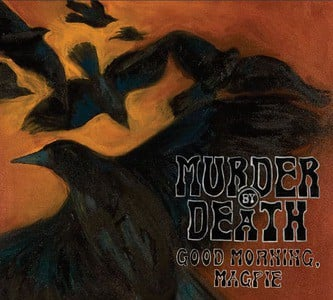'Good Morning, Magpie' by Murder By Death