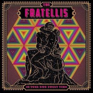'In Your Own Sweet Time' by The Fratellis