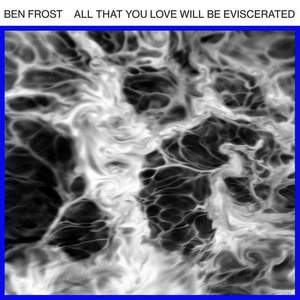 'All That You Love Will Be Eviscerated' by Ben Frost