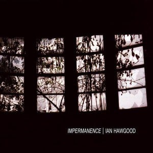 'Impermanence' by Ian Hawgood