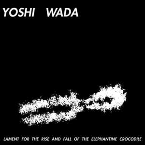 'Lament For The Rise And Fall Of The Elephantine Crocodile' by Yoshi Wada